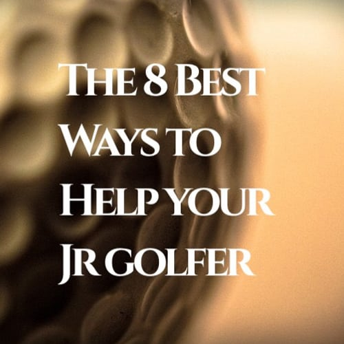 The 8 best ways to help your jr golfer